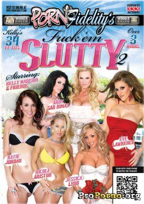 Выебанные Потаскухи #2 / Fuck 'em Slutty #2 (2012)